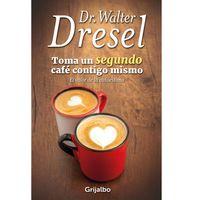Toma-un-segundo-cafe-contigo-mismo---Walter-Dresel