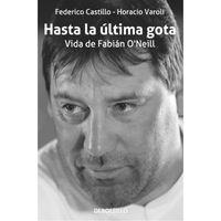 Hasta-la-ultima-gota.-Vida-de-Fabian-O-Neill---Federico-Castillo-y-Horacio-Varoli